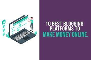Best Blogging Platforms To Make Money Online