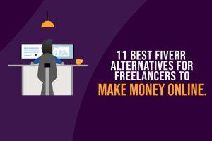 11 Best Fiverr Alternatives For Freelancers to Make Money Online